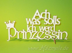 """Holz-Schriftzug """"Ach was solls, ich werd Prinzessin"""""""